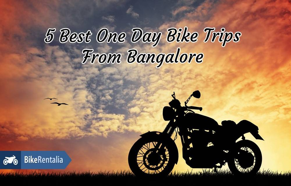5 Best One Day Bike Trips From Bangalore