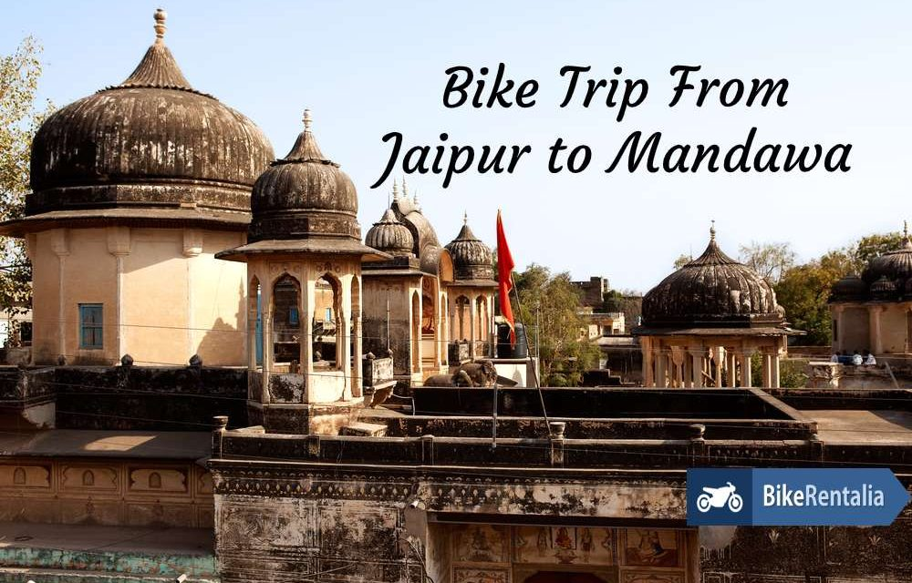 Bike Trip From Jaipur to Mandawa