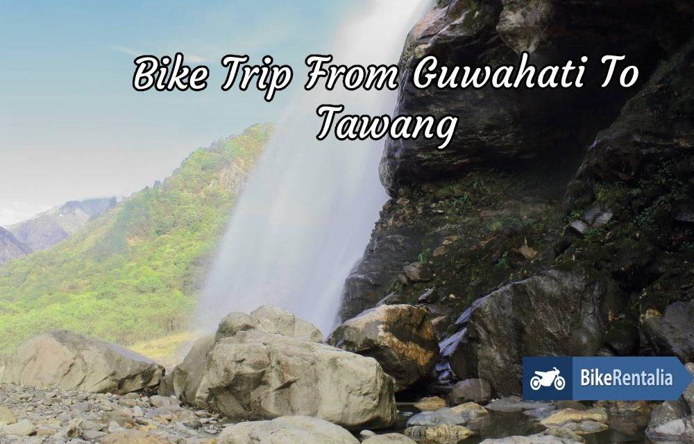 Bike Trip From Guwahati To Tawang